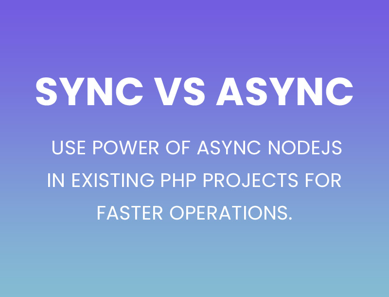 Use power of async Node.js in existing php project for faster operations.
